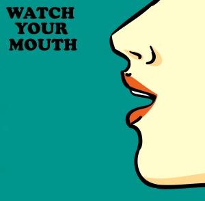 watchyourmouth2